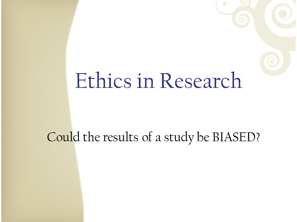 Could the results of a study be BIASED