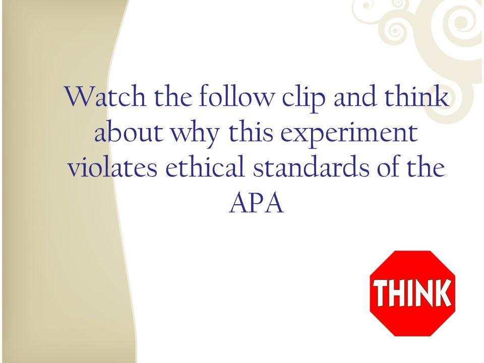 Watch the follow clip and think about why this experiment violates ethical standards of the APA