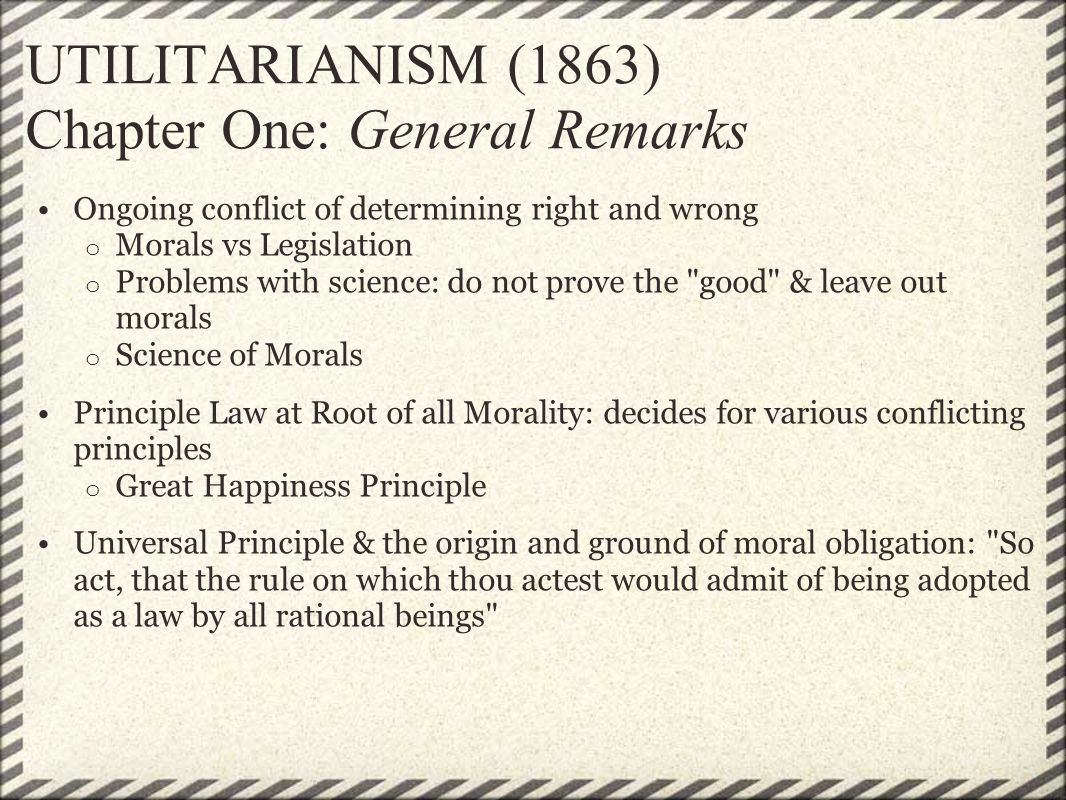 UTILITARIANISM (1863) Chapter One: General Remarks