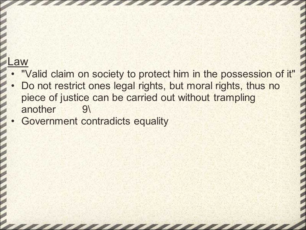 Law Valid claim on society to protect him in the possession of it