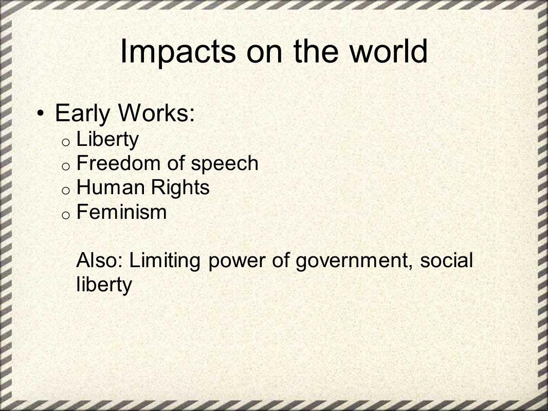 Impacts on the world Early Works: Liberty Freedom of speech