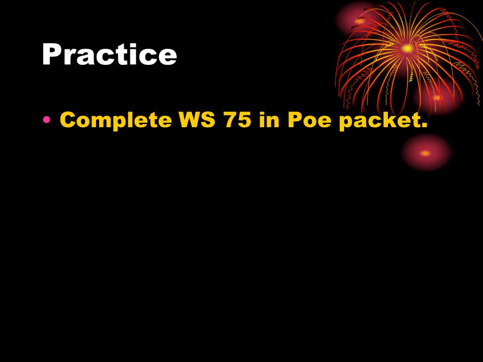 Practice Complete WS 75 in Poe packet.