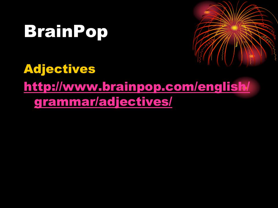 BrainPop Adjectives http://www.brainpop.com/english/grammar/adjectives/