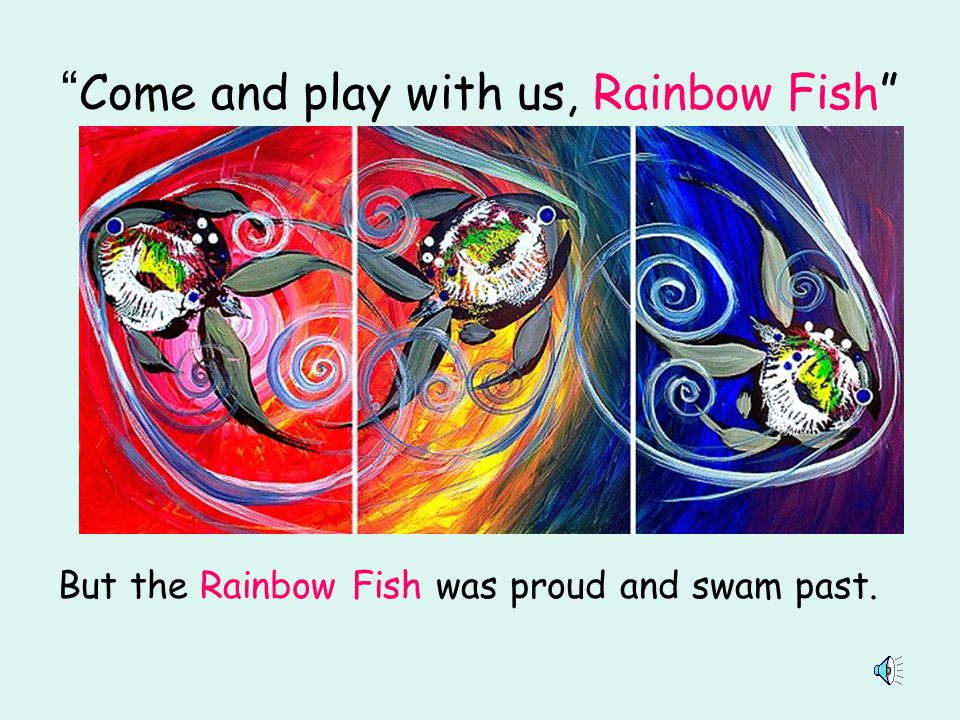 Come and play with us, Rainbow Fish
