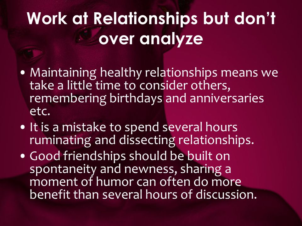 Work at Relationships but don't over analyze