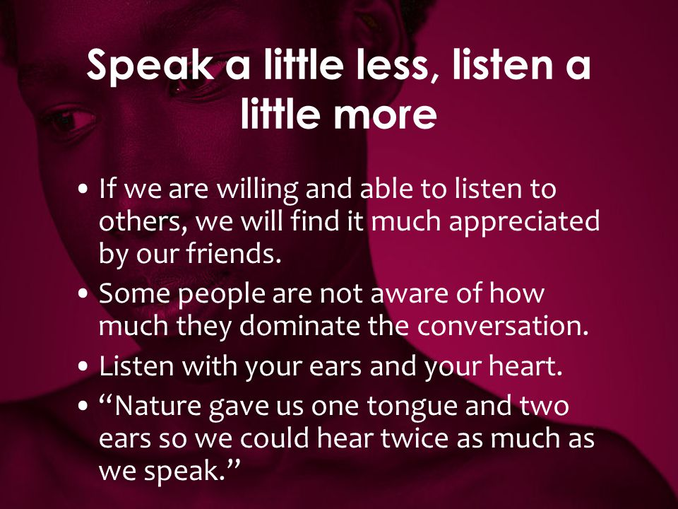 Speak a little less, listen a little more