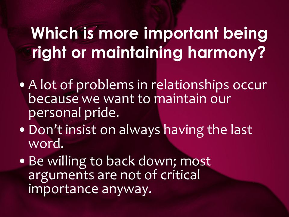 Which is more important being right or maintaining harmony