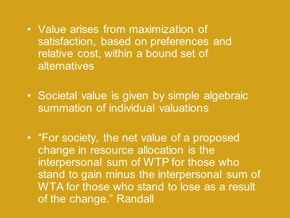 Value arises from maximization of satisfaction, based on preferences and relative cost, within a bound set of alternatives
