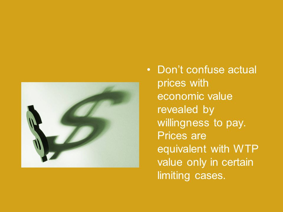 Don't confuse actual prices with economic value revealed by willingness to pay.