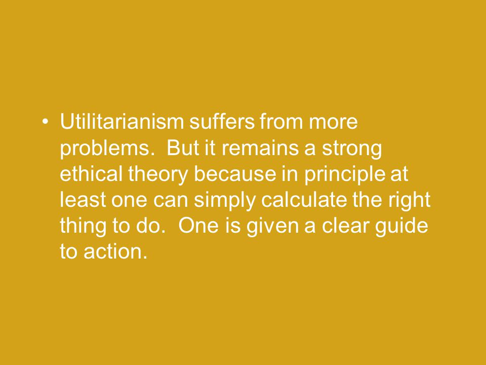 Utilitarianism suffers from more problems