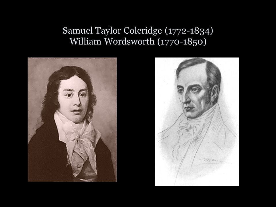 Samuel Taylor Coleridge (1772-1834) William Wordsworth (1770-1850)