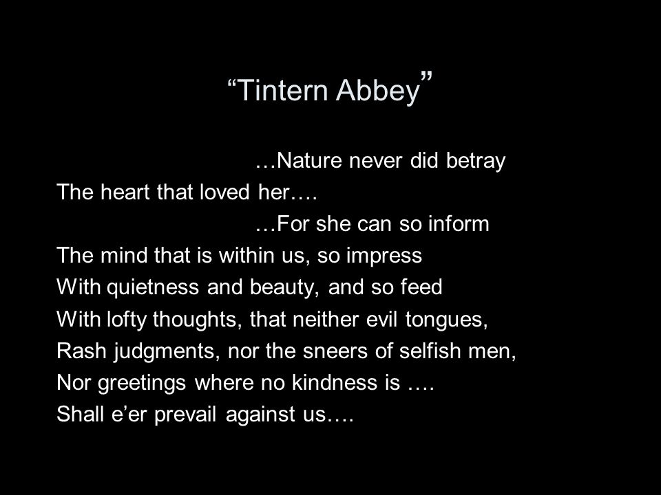Tintern Abbey …Nature never did betray The heart that loved her….