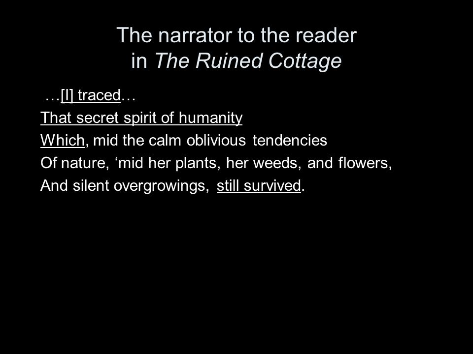 The narrator to the reader in The Ruined Cottage