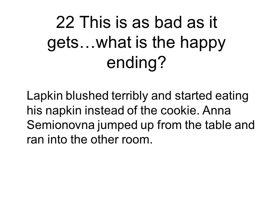 22 This is as bad as it gets…what is the happy ending