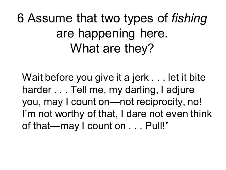 6 Assume that two types of fishing are happening here. What are they