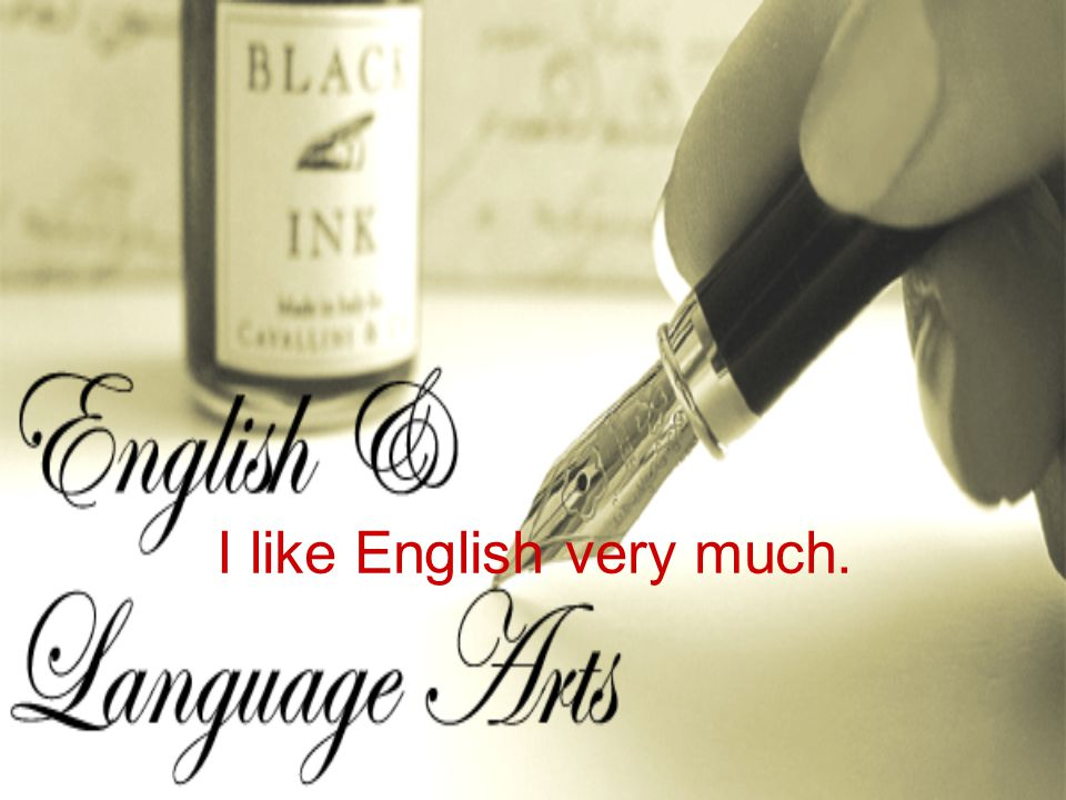 I like English very much.