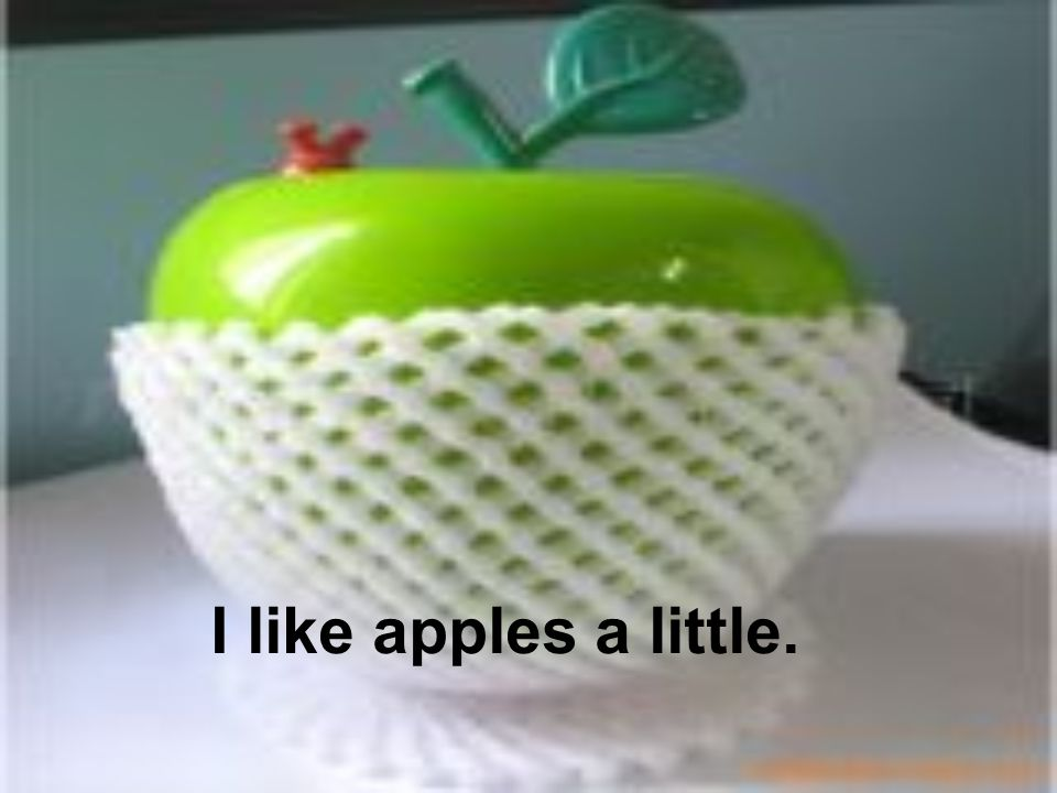 I like apples a little.