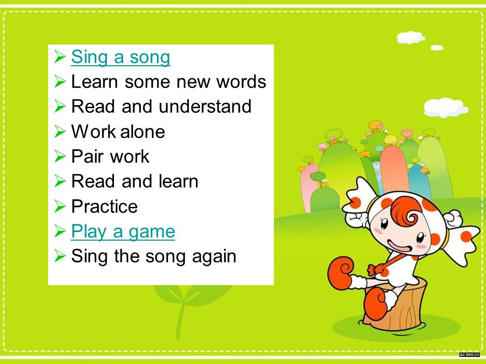 Sing a song Learn some new words. Read and understand. Work alone. Pair work. Read and learn. Practice.