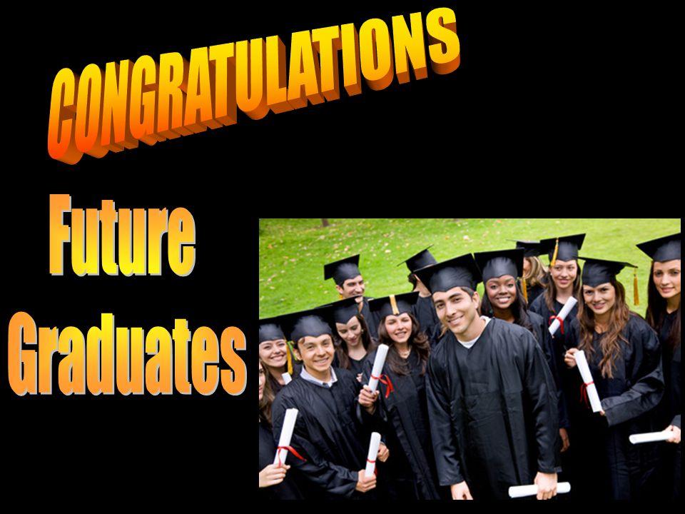 CONGRATULATIONS Future Graduates