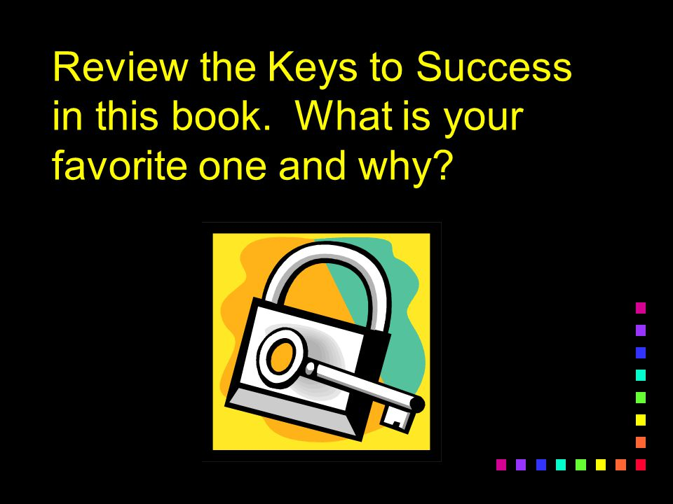 Review the Keys to Success in this book