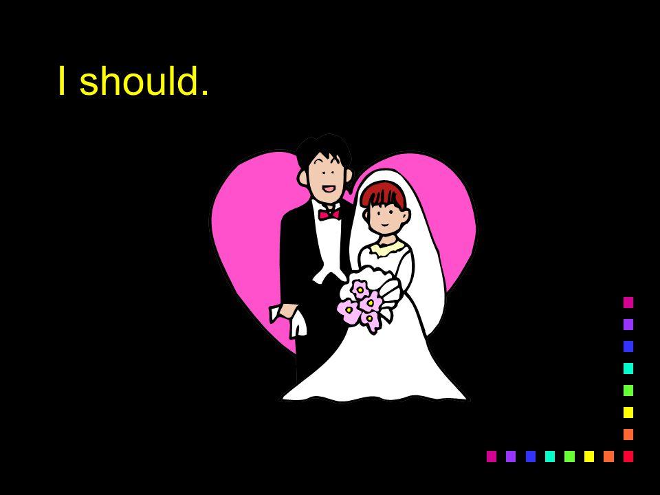 I should.