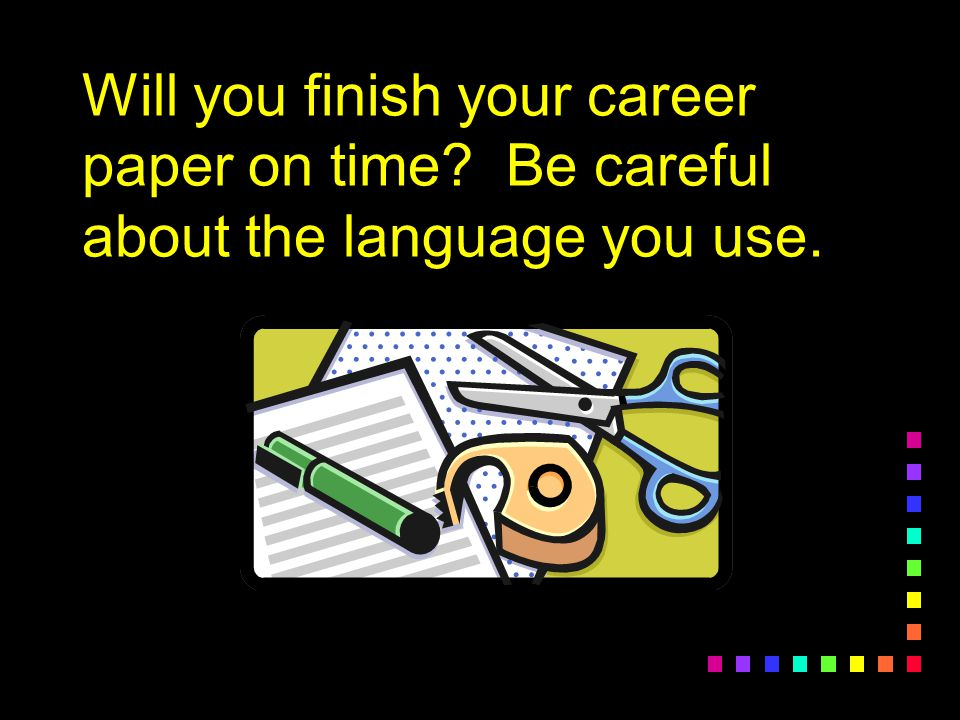 Will you finish your career paper on time