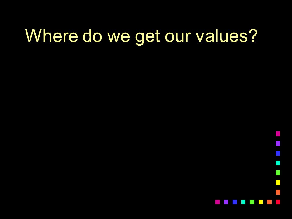 Where do we get our values