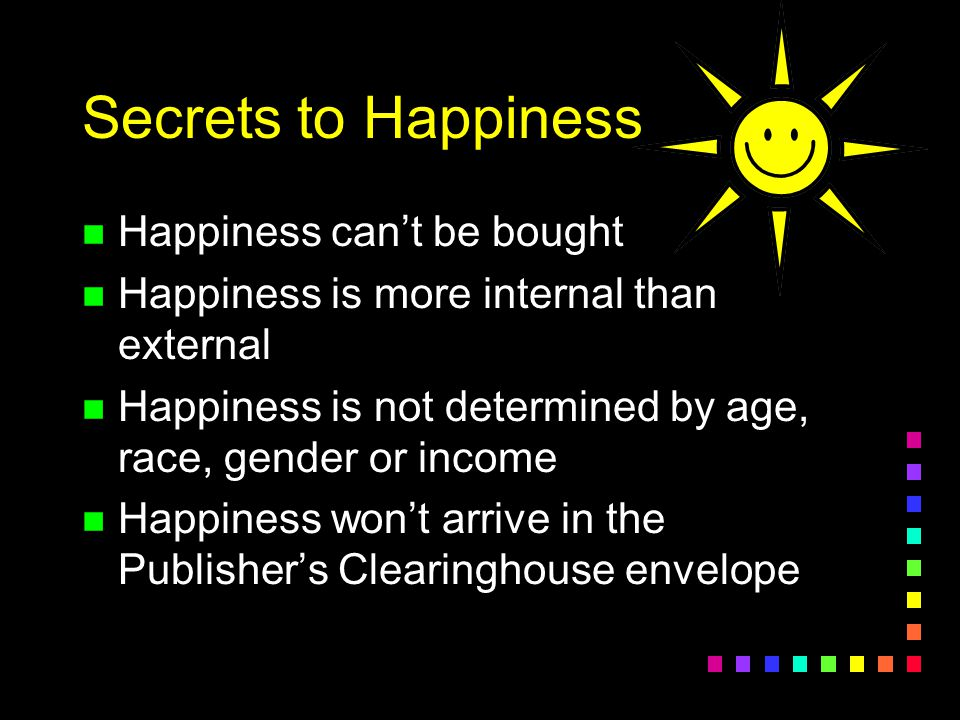 Secrets to Happiness Happiness can't be bought
