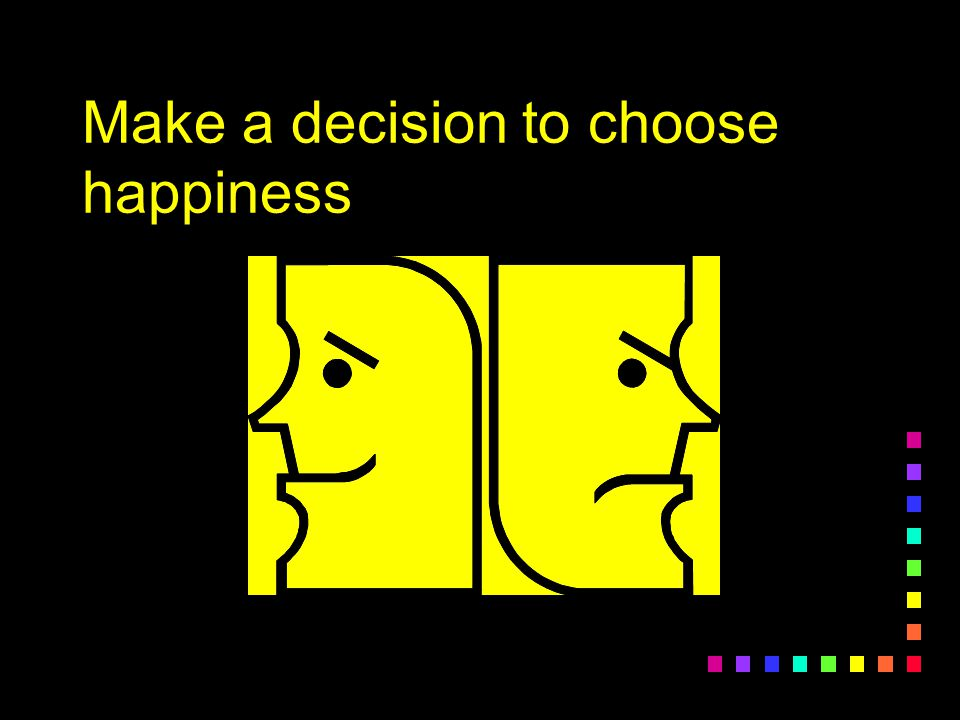 Make a decision to choose happiness