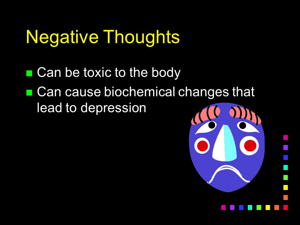 Negative Thoughts Can be toxic to the body