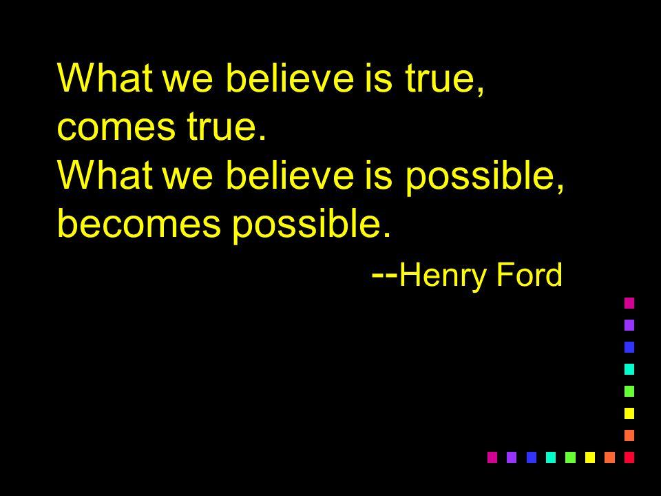 What we believe is true, comes true