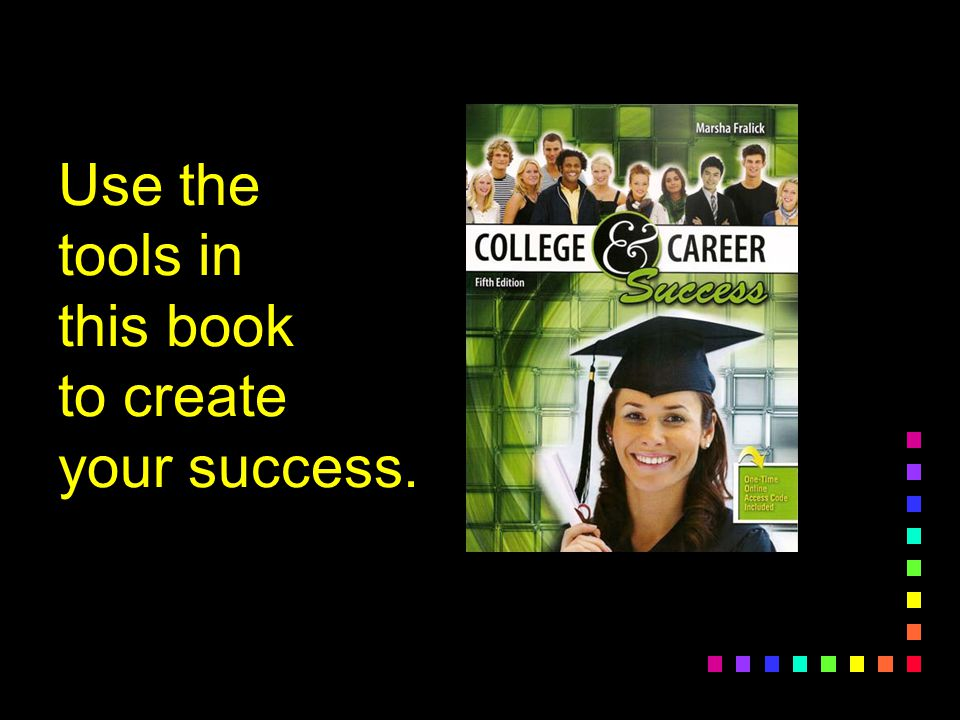 Use the tools in this book to create your success.