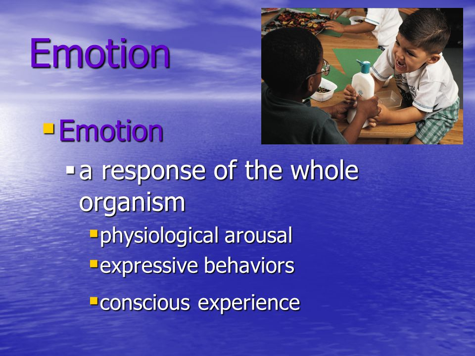 Emotion Emotion a response of the whole organism physiological arousal