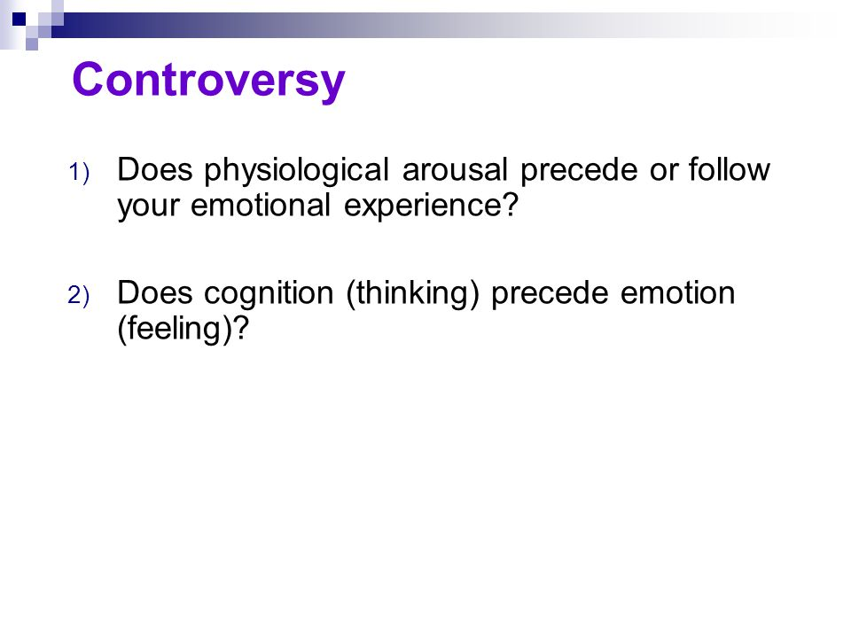 Controversy Does physiological arousal precede or follow your emotional experience.