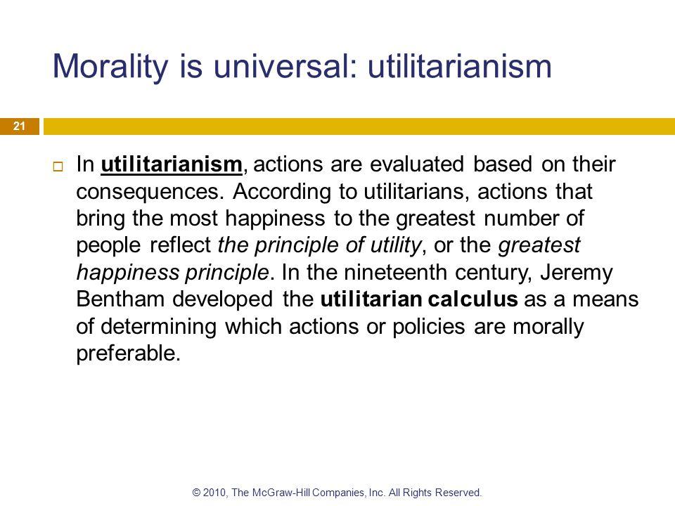Morality is universal: utilitarianism