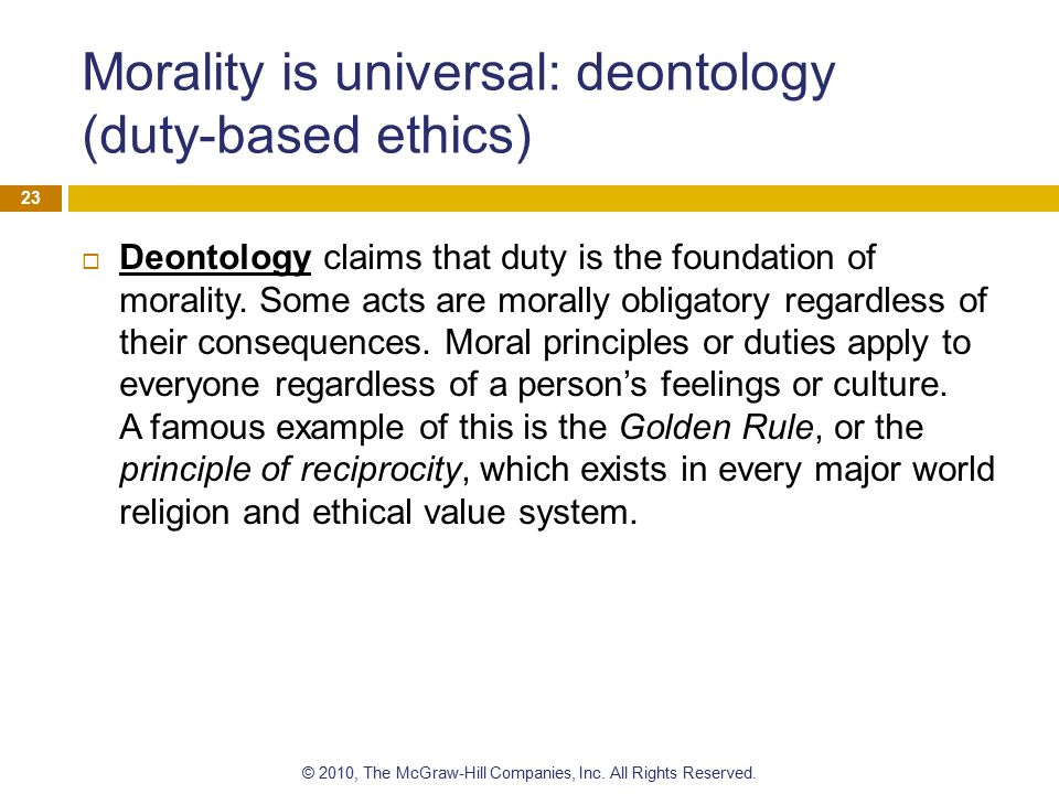 Morality is universal: deontology (duty-based ethics)