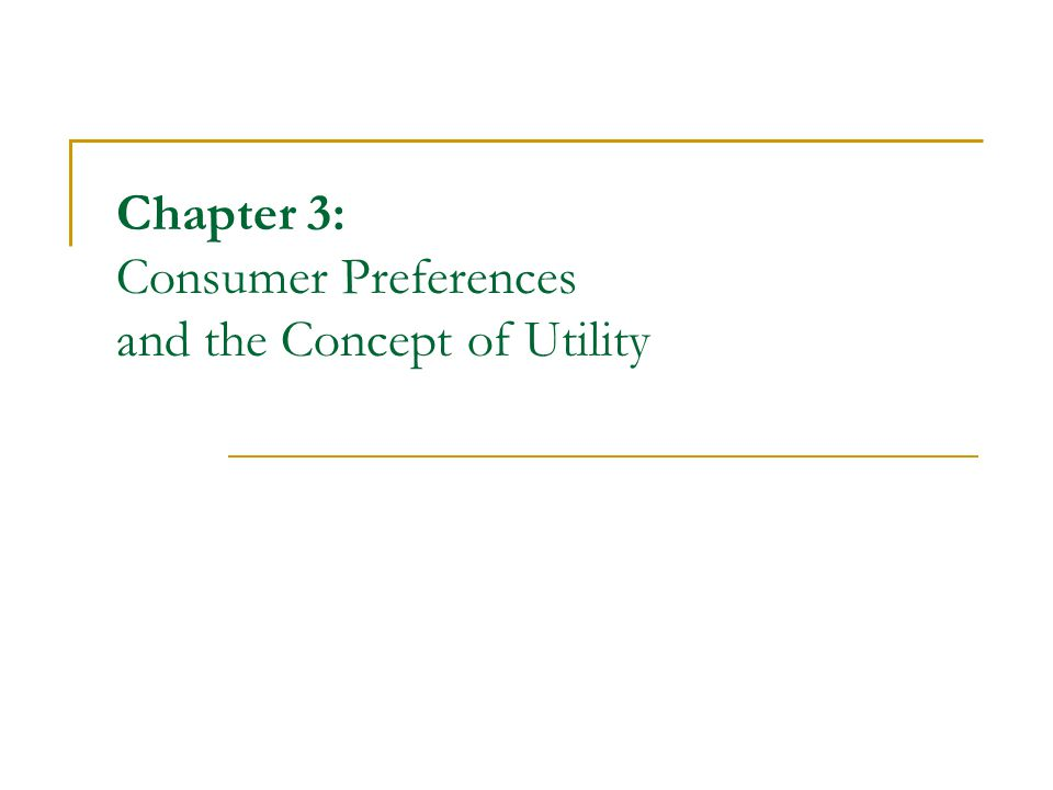 Chapter 3: Consumer Preferences and the Concept of Utility