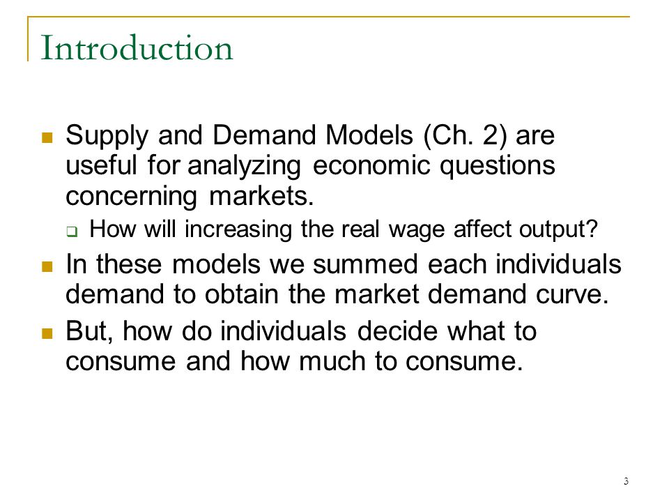 Introduction Supply and Demand Models (Ch. 2) are useful for analyzing economic questions concerning markets.