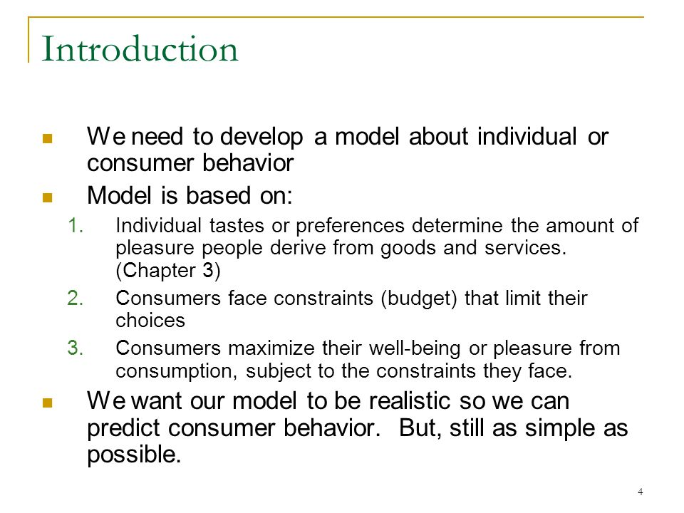 Introduction We need to develop a model about individual or consumer behavior. Model is based on: