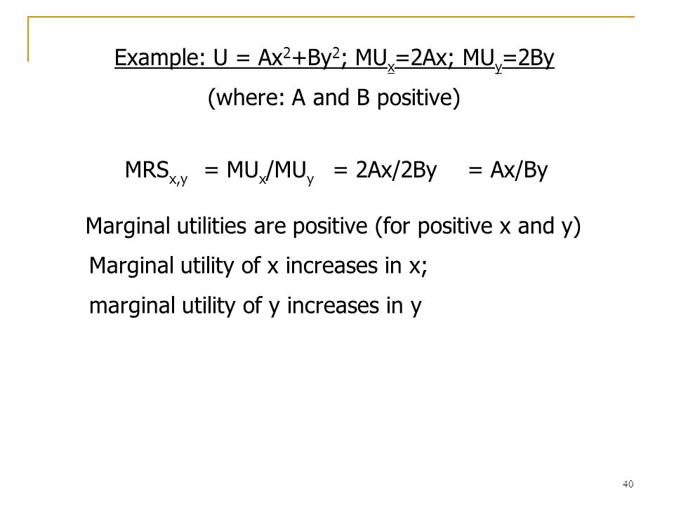 Example: U = Ax2+By2; MUx=2Ax; MUy=2By (where: A and B positive)