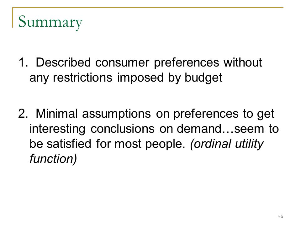 Summary 1. Described consumer preferences without any restrictions imposed by budget.