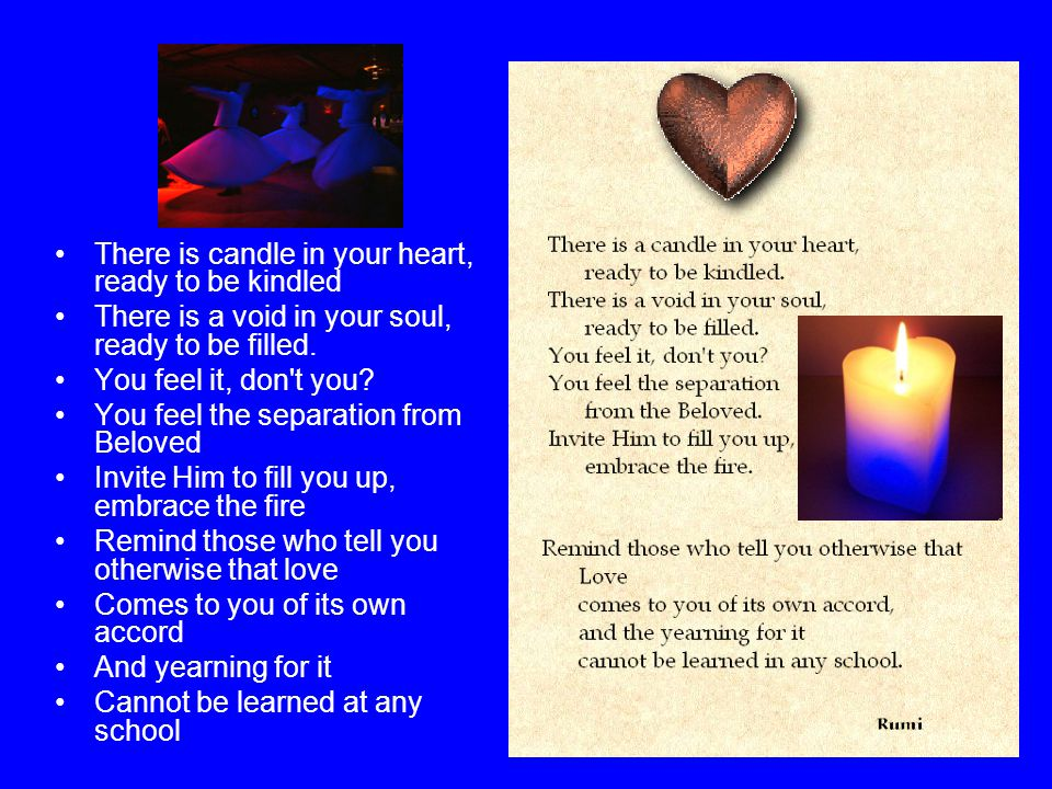 There is candle in your heart, ready to be kindled