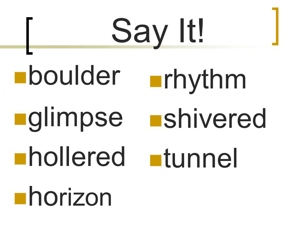 Say It! boulder glimpse hollered horizon rhythm shivered tunnel