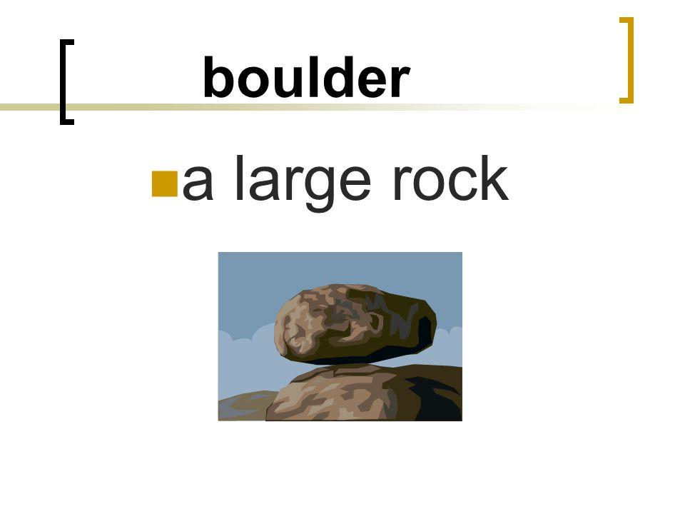 boulder a large rock