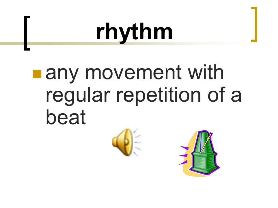 rhythm any movement with regular repetition of a beat