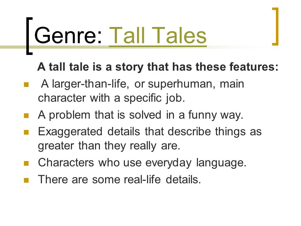 A tall tale is a story that has these features: