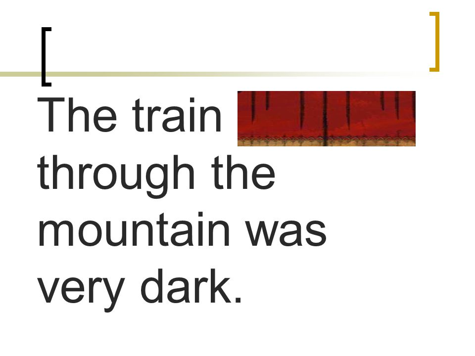 The train tunnel through the mountain was very dark.