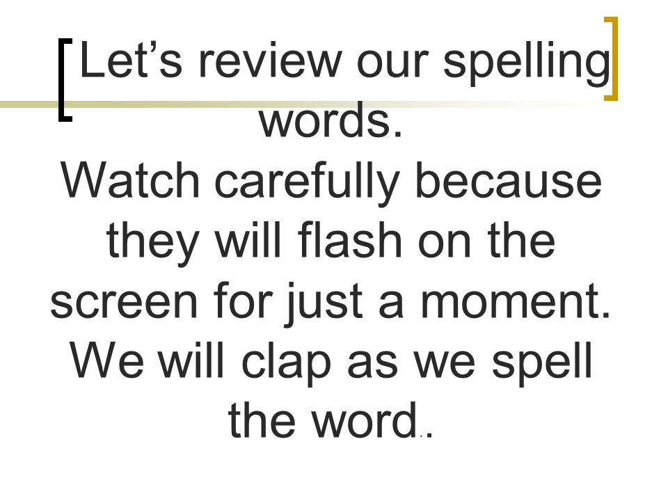Let's review our spelling words