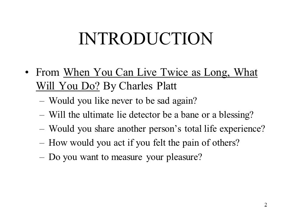 INTRODUCTION From When You Can Live Twice as Long, What Will You Do By Charles Platt. Would you like never to be sad again