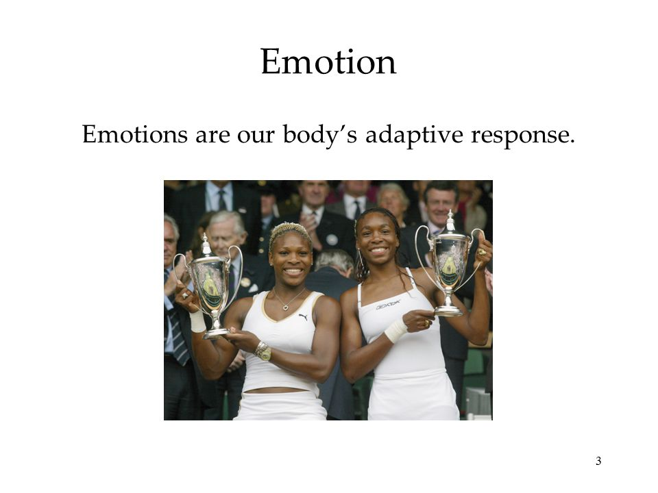 Emotions are our body's adaptive response.